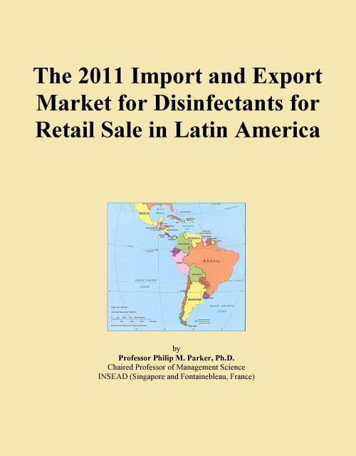 The 2011 Import and Export Market for Disinfectants for Retail Sale in Latin America - Product Image