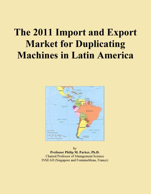 The 2011 Import and Export Market for Duplicating Machines in Latin America - Product Image