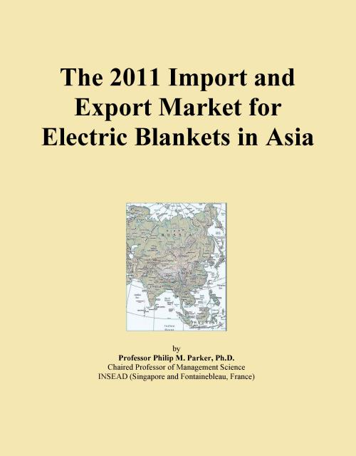 The 2011 Import and Export Market for Electric Blankets in Asia - Product Image