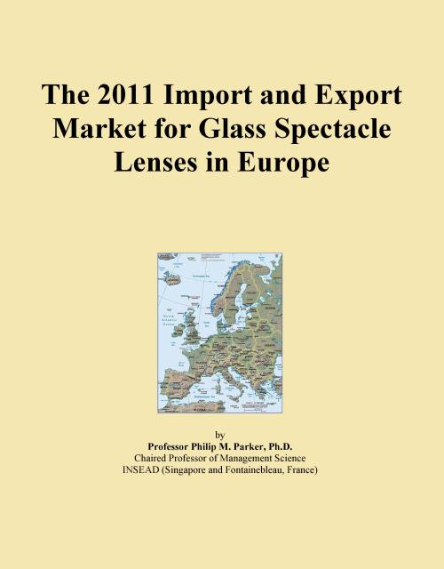 The 2011 Import and Export Market for Glass Spectacle Lenses in Europe - Product Image