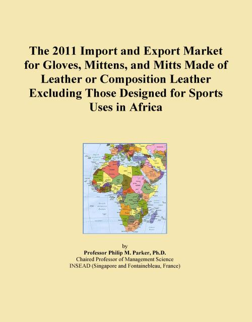 The 2011 Import and Export Market for Gloves, Mittens, and Mitts Made of Leather or Composition Leather Excluding Those Designed for Sports Uses in Africa - Product Image