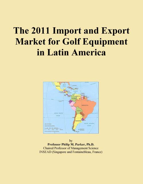The 2011 Import and Export Market for Golf Equipment in Latin America - Product Image