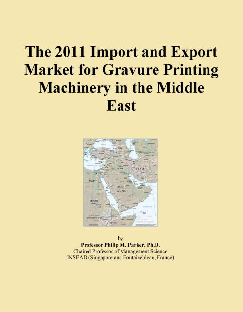 The 2011 Import and Export Market for Gravure Printing Machinery in the Middle East - Product Image