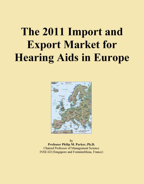 The 2011 Import and Export Market for Hearing Aids in Europe - Product Image