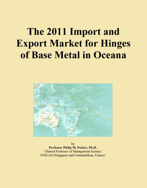 The 2011 Import and Export Market for Hinges of Base Metal in Oceana - Product Image