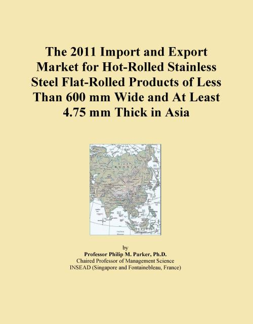 The 2011 Import and Export Market for Hot-Rolled Stainless Steel Flat-Rolled Products of Less Than 600 mm Wide and At Least 4.75 mm Thick in Asia - Product Image