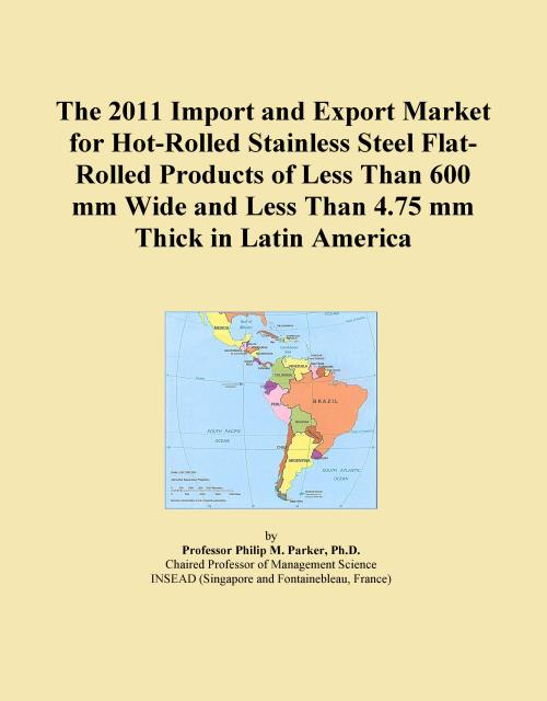 The 2011 Import and Export Market for Hot-Rolled Stainless Steel Flat-Rolled Products of Less Than 600 mm Wide and Less Than 4.75 mm Thick in Latin America - Product Image