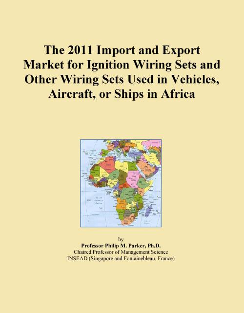 The 2011 Import and Export Market for Ignition Wiring Sets and Other Wiring Sets Used in Vehicles, Aircraft, or Ships in Africa - Product Image