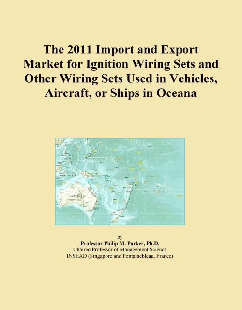 The 2011 Import and Export Market for Ignition Wiring Sets and Other Wiring Sets Used in Vehicles, Aircraft, or Ships in Oceana - Product Image