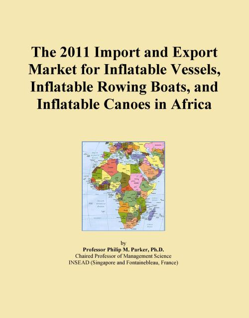 The 2011 Import and Export Market for Inflatable Vessels, Inflatable Rowing Boats, and Inflatable Canoes in Africa - Product Image