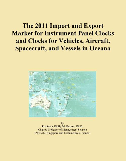 The 2011 Import and Export Market for Instrument Panel Clocks and Clocks for Vehicles, Aircraft, Spacecraft, and Vessels in Oceana - Product Image