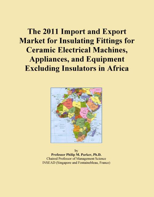 The 2011 Import and Export Market for Insulating Fittings for Ceramic Electrical Machines, Appliances, and Equipment Excluding Insulators in Africa - Product Image
