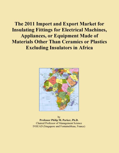 The 2011 Import and Export Market for Insulating Fittings for Electrical Machines, Appliances, or Equipment Made of Materials Other Than Ceramics or Plastics Excluding Insulators in Africa - Product Image