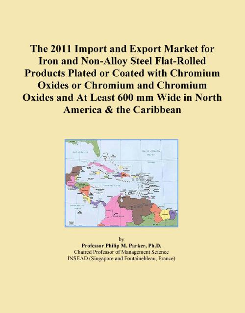 The 2011 Import and Export Market for Iron and Non-Alloy Steel Flat-Rolled Products Plated or Coated with Chromium Oxides or Chromium and Chromium Oxides and At Least 600 mm Wide in North America & the Caribbean - Product Image