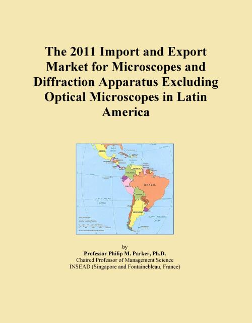 The 2011 Import and Export Market for Microscopes and Diffraction Apparatus Excluding Optical Microscopes in Latin America - Product Image