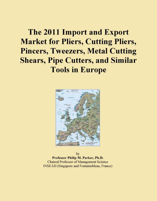 The 2011 Import and Export Market for Pliers, Cutting Pliers, Pincers, Tweezers, Metal Cutting Shears, Pipe Cutters, and Similar Tools in Europe - Product Image