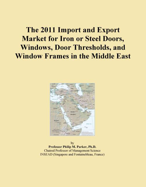 The 2011 Import and Export Market for Iron or Steel Doors, Windows, Door Thresholds, and Window Frames in the Middle East - Product Image