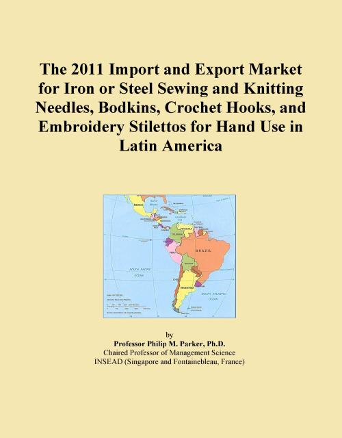 The 2011 Import and Export Market for Iron or Steel Sewing and Knitting Needles, Bodkins, Crochet Hooks, and Embroidery Stilettos for Hand Use in Latin America - Product Image