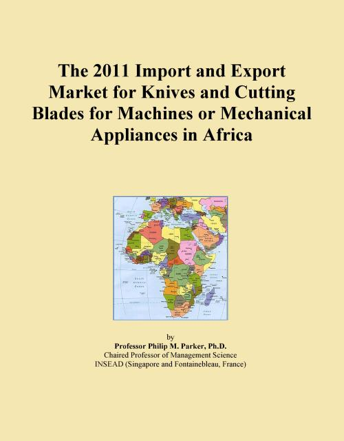 The 2011 Import and Export Market for Knives and Cutting Blades for Machines or Mechanical Appliances in Africa - Product Image