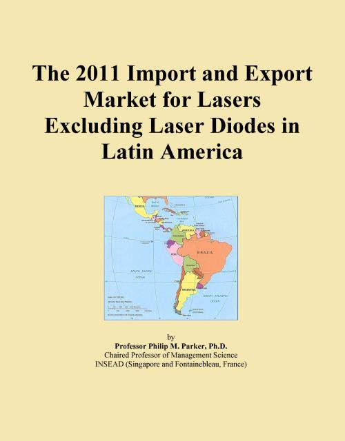 The 2011 Import and Export Market for Lasers Excluding Laser Diodes in Latin America - Product Image