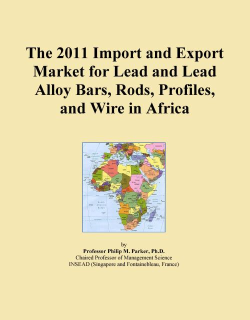 The 2011 Import and Export Market for Lead and Lead Alloy Bars, Rods, Profiles, and Wire in Africa - Product Image