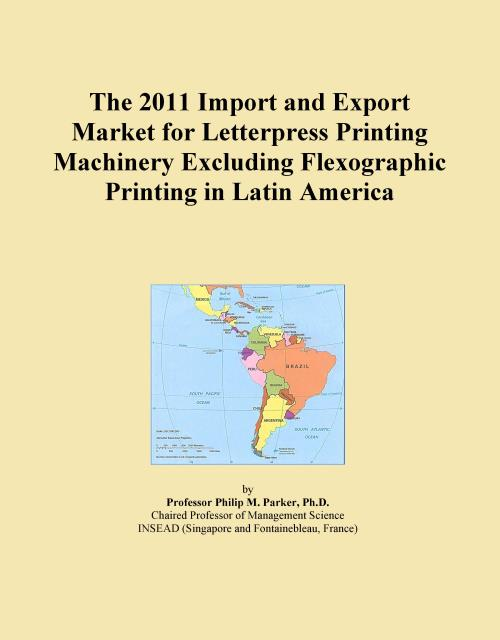 The 2011 Import and Export Market for Letterpress Printing Machinery Excluding Flexographic Printing in Latin America - Product Image
