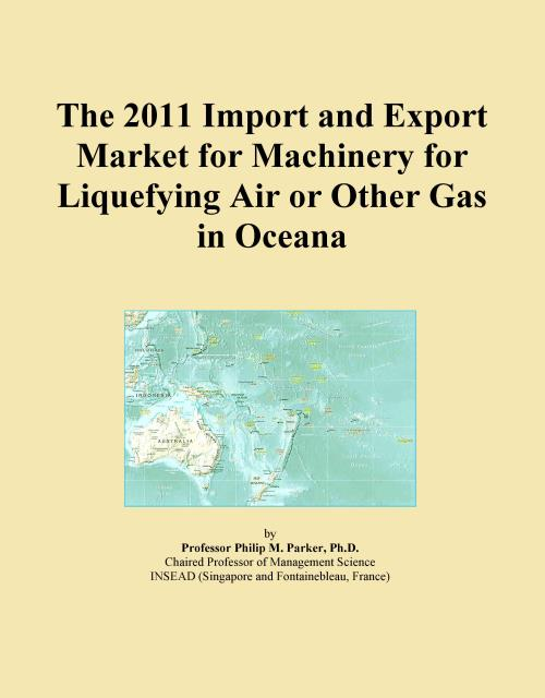 The 2011 Import and Export Market for Machinery for Liquefying Air or Other Gas in Oceana - Product Image