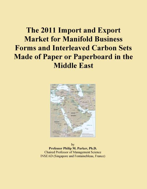 The 2011 Import and Export Market for Manifold Business Forms and Interleaved Carbon Sets Made of Paper or Paperboard in the Middle East - Product Image