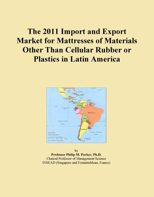 The 2011 Import and Export Market for Mattresses of Materials Other Than Cellular Rubber or Plastics in Latin America - Product Image