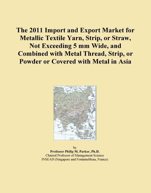 The 2011 Import and Export Market for Metallic Textile Yarn, Strip, or Straw, Not Exceeding 5 mm Wide, and Combined with Metal Thread, Strip, or Powder or Covered with Metal in Asia - Product Image