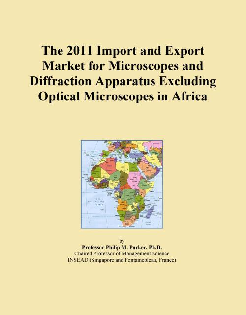 The 2011 Import and Export Market for Microscopes and Diffraction Apparatus Excluding Optical Microscopes in Africa - Product Image