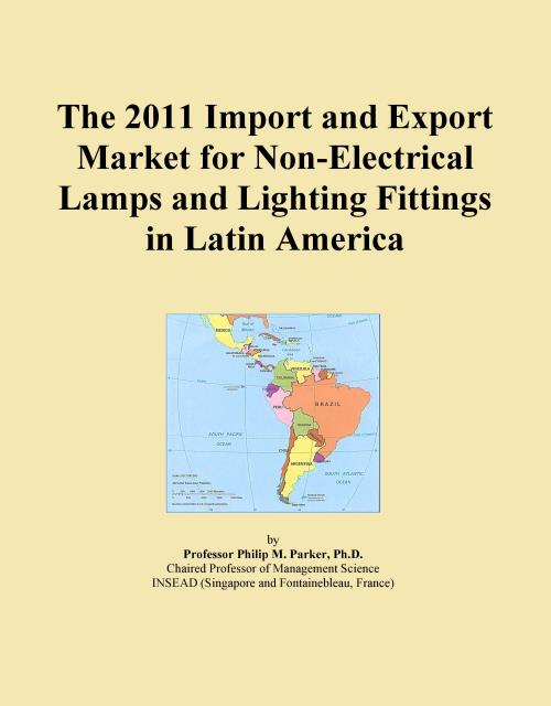 The 2011 Import and Export Market for Non-Electrical Lamps and Lighting Fittings in Latin America - Product Image