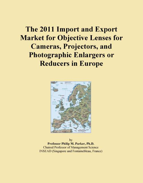 The 2011 Import and Export Market for Objective Lenses for Cameras, Projectors, and Photographic Enlargers or Reducers in Europe - Product Image
