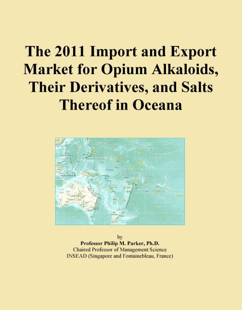 The 2011 Import and Export Market for Opium Alkaloids, Their Derivatives, and Salts Thereof in Oceana - Product Image