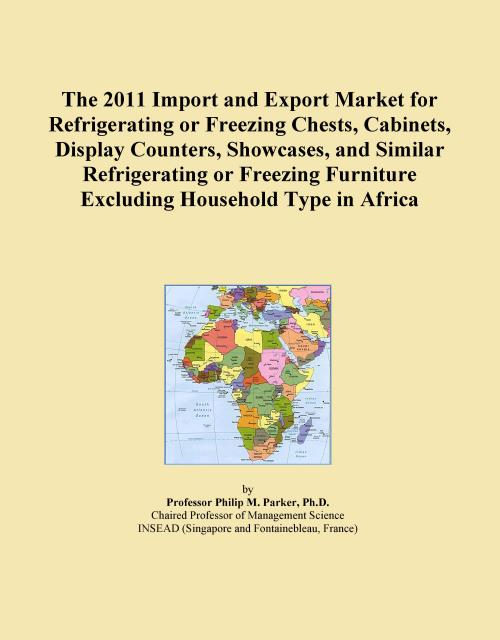 The 2011 Import and Export Market for Refrigerating or Freezing Chests, Cabinets, Display Counters, Showcases, and Similar Refrigerating or Freezing Furniture Excluding Household Type in Africa - Product Image