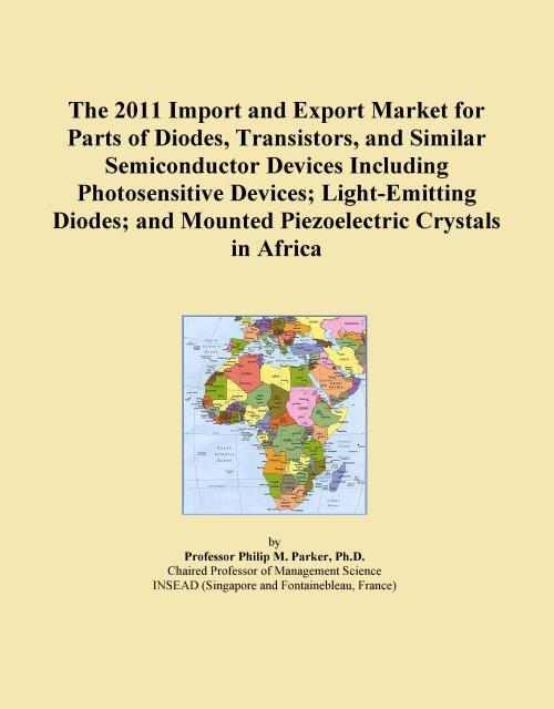 The 2011 Import and Export Market for Parts of Diodes, Transistors, and Similar Semiconductor Devices Including Photosensitive Devices; Light-Emitting Diodes; and Mounted Piezoelectric Crystals in Africa - Product Image