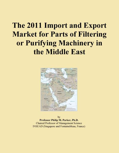 The 2011 Import and Export Market for Parts of Filtering or Purifying Machinery in the Middle East - Product Image