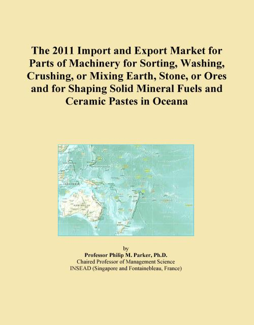 The 2011 Import and Export Market for Parts of Machinery for Sorting, Washing, Crushing, or Mixing Earth, Stone, or Ores and for Shaping Solid Mineral Fuels and Ceramic Pastes in Oceana - Product Image