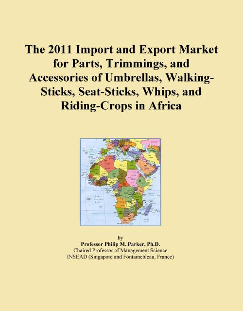 The 2011 Import and Export Market for Parts, Trimmings, and Accessories of Umbrellas, Walking-Sticks, Seat-Sticks, Whips, and Riding-Crops in Africa - Product Image