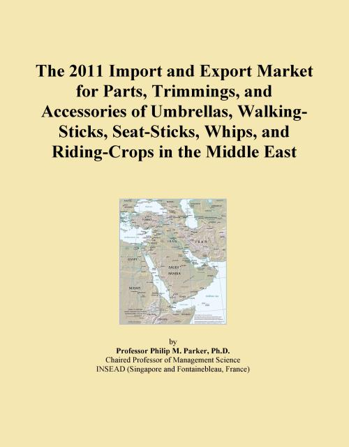 The 2011 Import and Export Market for Parts, Trimmings, and Accessories of Umbrellas, Walking-Sticks, Seat-Sticks, Whips, and Riding-Crops in the Middle East - Product Image