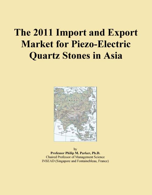 The 2011 Import and Export Market for Piezo-Electric Quartz Stones in Asia - Product Image