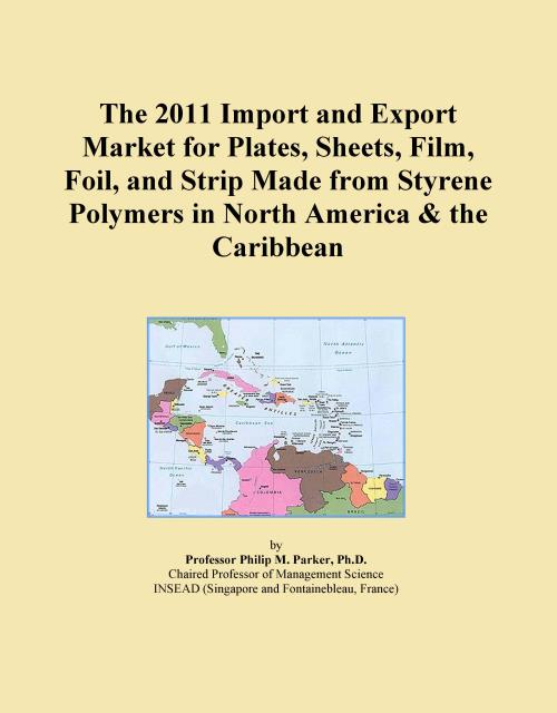 The 2011 Import and Export Market for Plates, Sheets, Film, Foil, and Strip Made from Styrene Polymers in North America & the Caribbean - Product Image