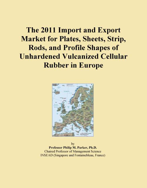 The 2011 Import and Export Market for Plates, Sheets, Strip, Rods, and Profile Shapes of Unhardened Vulcanized Cellular Rubber in Europe - Product Image