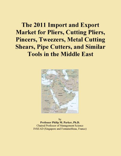 The 2011 Import and Export Market for Pliers, Cutting Pliers, Pincers, Tweezers, Metal Cutting Shears, Pipe Cutters, and Similar Tools in the Middle East - Product Image