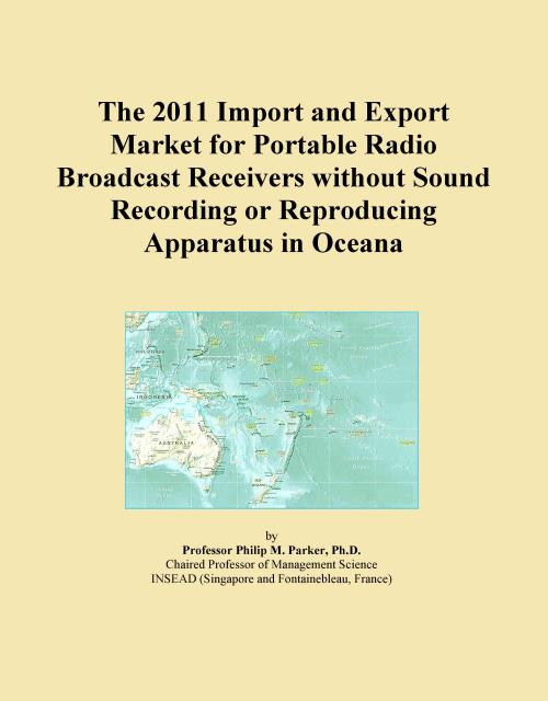 The 2011 Import and Export Market for Portable Radio Broadcast Receivers without Sound Recording or Reproducing Apparatus in Oceana - Product Image