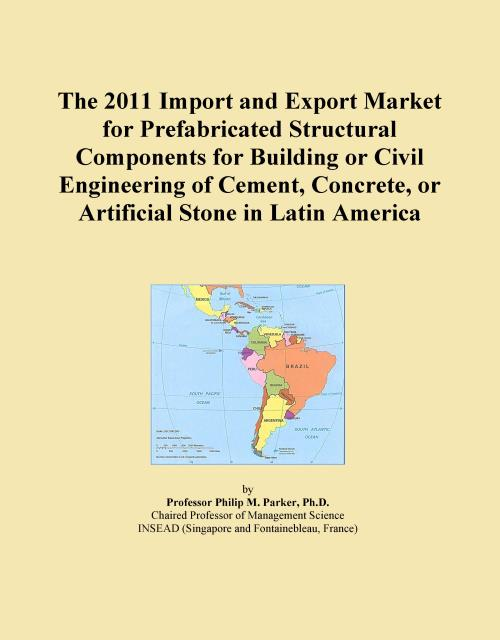 The 2011 Import and Export Market for Prefabricated Structural Components for Building or Civil Engineering of Cement, Concrete, or Artificial Stone in Latin America - Product Image