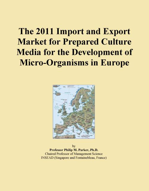 The 2011 Import and Export Market for Prepared Culture Media for the Development of Micro-Organisms in Europe - Product Image