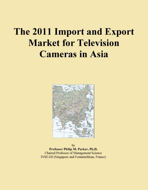 The 2011 Import and Export Market for Television Cameras in Asia - Product Image