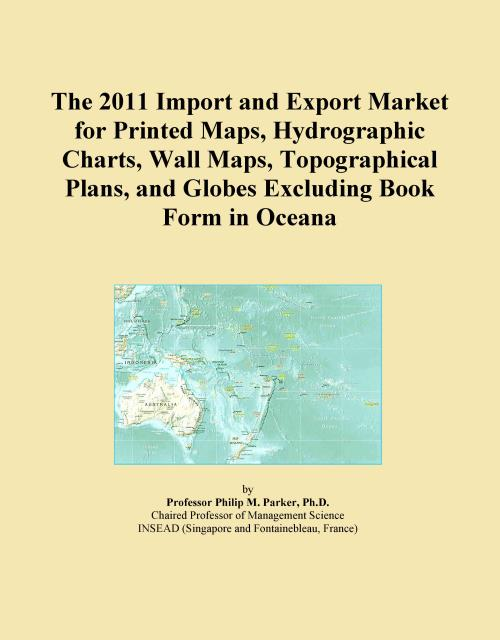 The 2011 Import and Export Market for Printed Maps, Hydrographic Charts, Wall Maps, Topographical Plans, and Globes Excluding Book Form in Oceana - Product Image