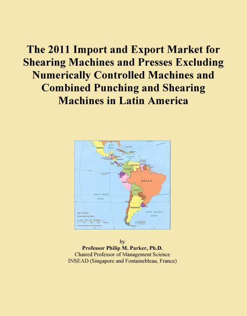The 2011 Import and Export Market for Shearing Machines and Presses Excluding Numerically Controlled Machines and Combined Punching and Shearing Machines in Latin America - Product Image